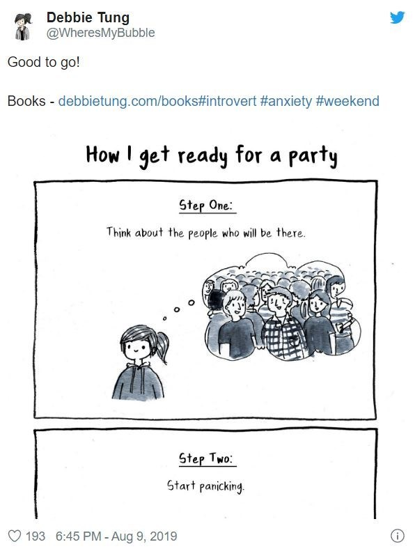 Text - Debbie Tung @WheresMyBubble Good to go! Books - debbietung.com/books#introvert #anxiety #weekend How I get ready for a party Step One: Think about the people who will be there. Step Two: Start panicking. O 193 6:45 PM - Aug 9, 2019