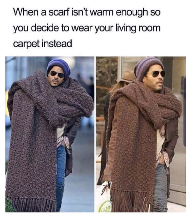 Clothing - When a scarf isn't warm enough so you decide to wear your living room carpet instead