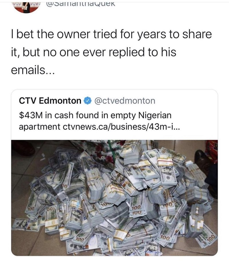 Waste - VEVE @SanmanthaQueK I bet the owner tried for years to share it, but no one ever replied to his emails... CTV Edmonton @ctvedmonton $43M in cash found in empty Nigerian apartment ctvnews.ca/business/43m-i... 100 J00 100 100 100