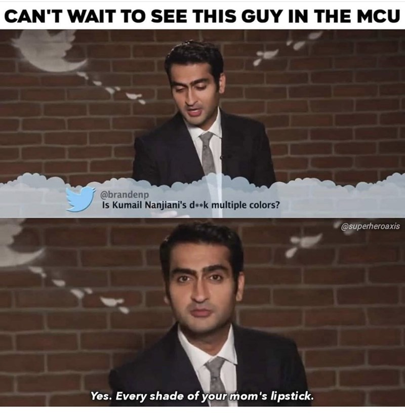 Suit - CAN'T WAIT TO SEE THIS GUY IN THE MCU @brandenp Is Kumail Nanjiani's d**k multiple colors? @superheroaxis Yes. Every shade of your mom's lipstick.
