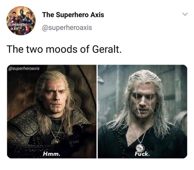 Text - The Superhero Axis SUPERHERO AXIS @superheroaxis The two moods of Geralt. @superheroaxis Fuck. Hmm.