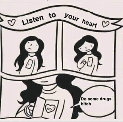 Cartoon - your heart Listen to Do some drugs bitch