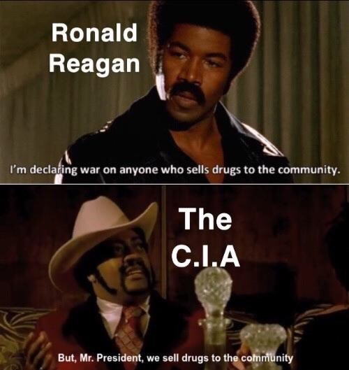 Photo caption - Ronald Reagan I'm declating war on anyone who sells drugs to the community. The C.I.A But, Mr. President, we sell drugs to the community