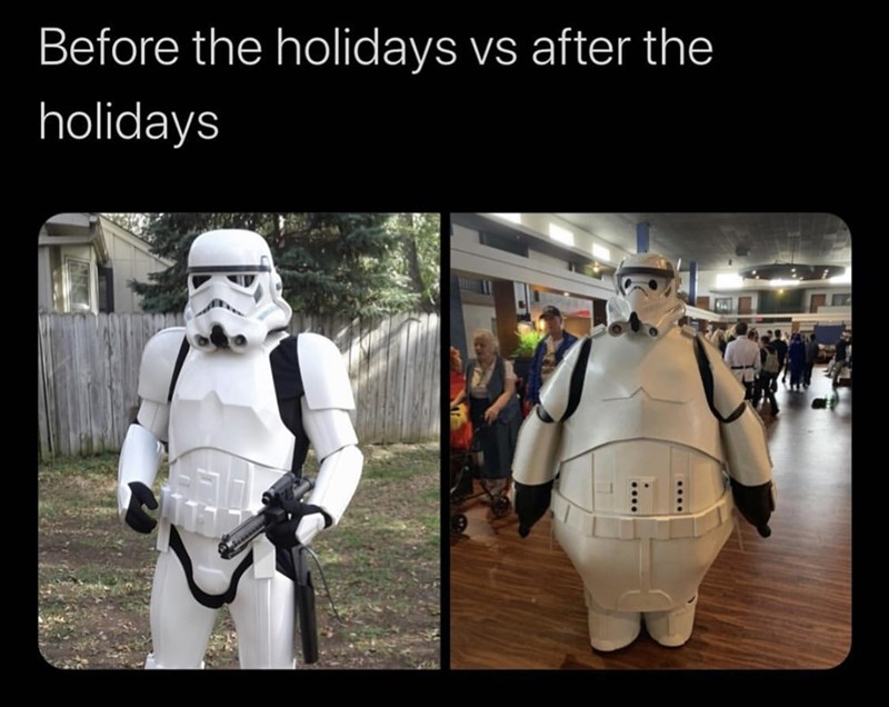 "Funny meme that reads, ""Before the holidays vs. after the holidays"" above pics of a regular-sized stormtrooper next to a fat stormtrooper"
