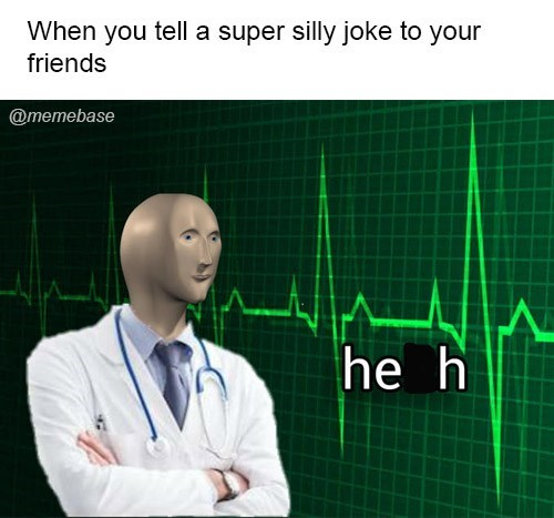 Text - When you tell a super silly joke to your friends @memebase he h