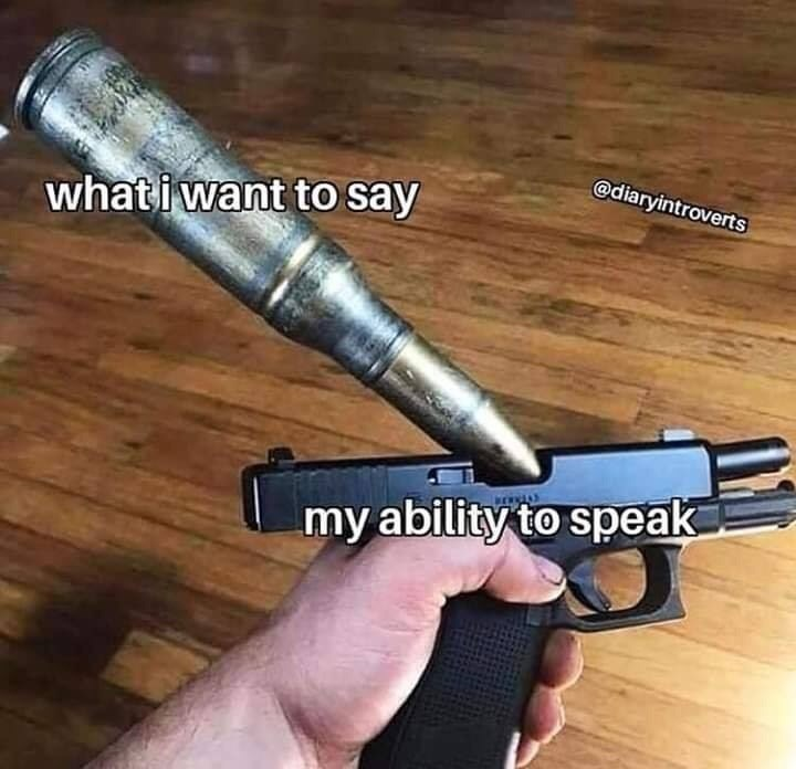 Gun - @diaryintroverts what i want to say my ability to speak
