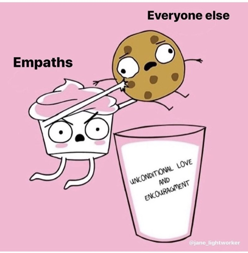 Cartoon - Everyone else Empaths UNCONDITIONAL LOVE AND ENCOURAGMENT @jane_lightworker