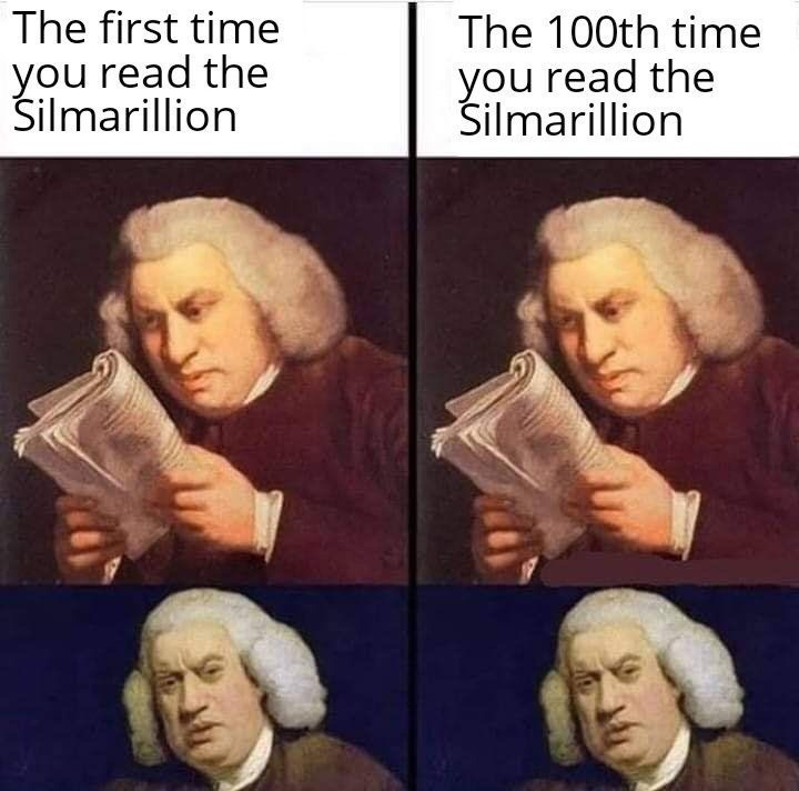 Facial expression - The first time The 100th time you read the Šilmarillion you read the Šilmarillion