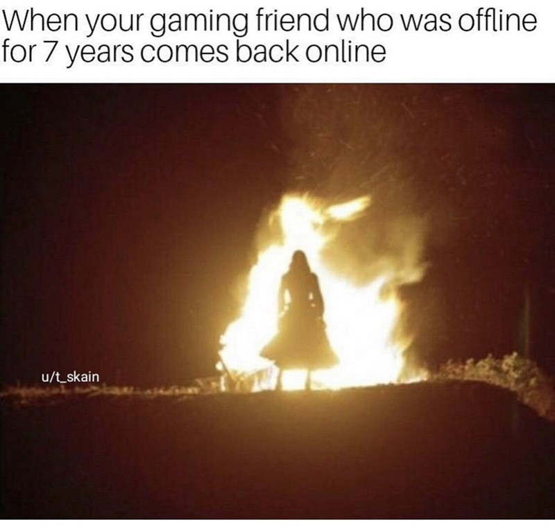 Heat - When your gaming friend who was offline for 7 years comes back online u/t_skain