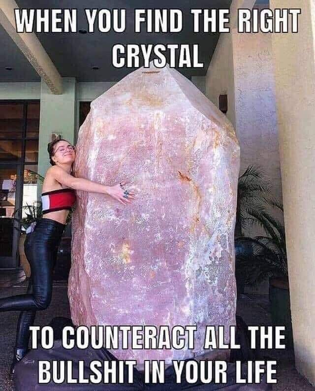 Human - WHEN YOU FIND THE RIGHT CRYSTAL TO COUNTERACT ALL THE BULLSHIT IN YOUR LIFE