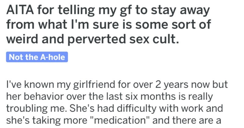 Guy is convinced that his girlfriend joined a sex cult, and asks for advice on Reddit.