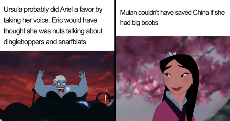 Disney memes, deep thoughts | the little mermaid villain evil laugh Ursula probably did Ariel favor by taking her voice. Eric would have thought she nuts talking about dinglehoppers and snarfblats. looking sideways with a sad smile and a flower in her hair Mulan couldn't have saved China if she had big boobs.