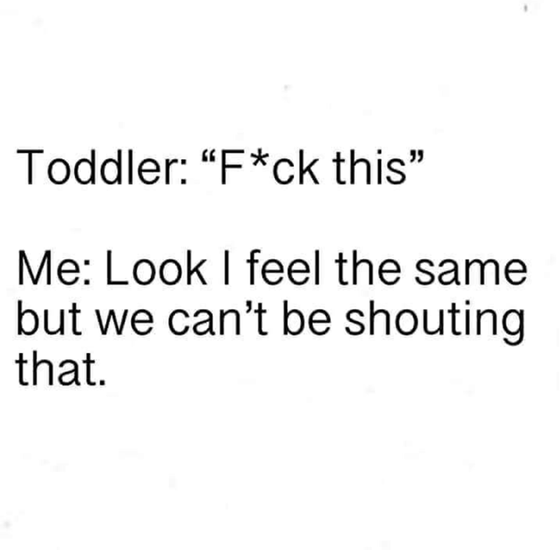 """Text - Toddler: """"F*ck this"""" Me: Look I feel the same but we can't be shouting that."""