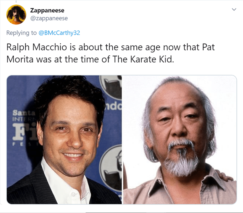 Hair - Zappaneese @zappaneese Replying to @BMcCarthy32 Ralph Macchio is about the same age now that Pat Morita was at the time of The Karate Kid. ndo Santa INTERN FES