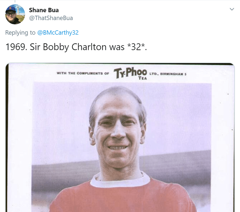 Face - Shane Bua @ThatShaneBua Replying to @BMcCarthy32 1969. Sir Bobby Charlton was *32*. TYPhoo WITH THE COMPLIMENTS OF LTD., BIRMINGHAM 5 TEA