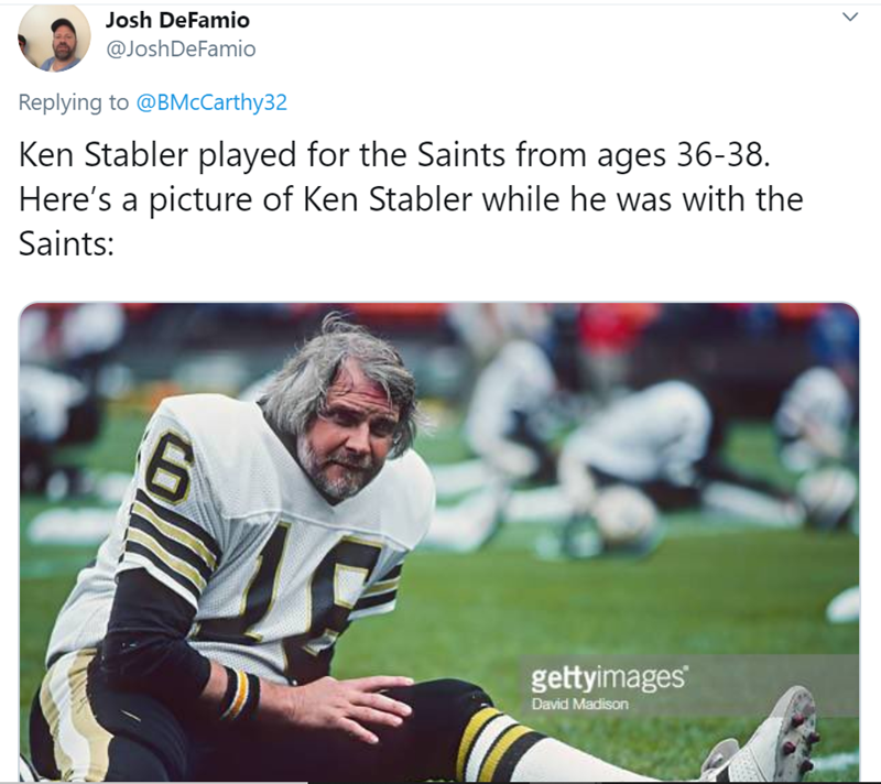 Sports gear - Josh DeFamio @JoshDeFamio Replying to @BMcCarthy32 Ken Stabler played for the Saints from ages 36-38. Here's a picture of Ken Stabler while he was with the Saints: gettyimages David Madison