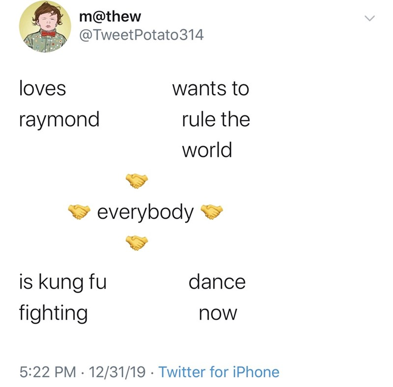 Text - m@thew @TweetPotato314 loves wants to raymond rule the world everybody is kung fu dance fighting now 5:22 PM · 12/31/19 · Twitter for iPhone