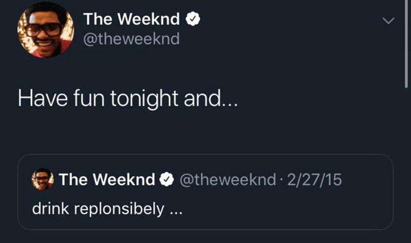 Text - The Weeknd O @theweeknd Have fun tonight and... The Weeknd O @theweeknd 2/27/15 drink replonsibely ...