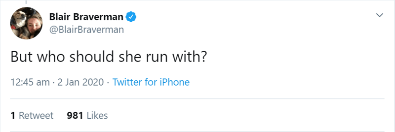 Text - Blair Braverman @BlairBraverman But who should she run with? 12:45 am · 2 Jan 2020 · Twitter for iPhone 1 Retweet 981 Likes