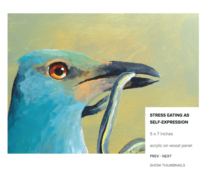 Bird - STRESS EATING AS SELF-EXPRESSION 5x 7 inches acrylic on wood panel PREV / NEXT SHOW THUMBNAILS