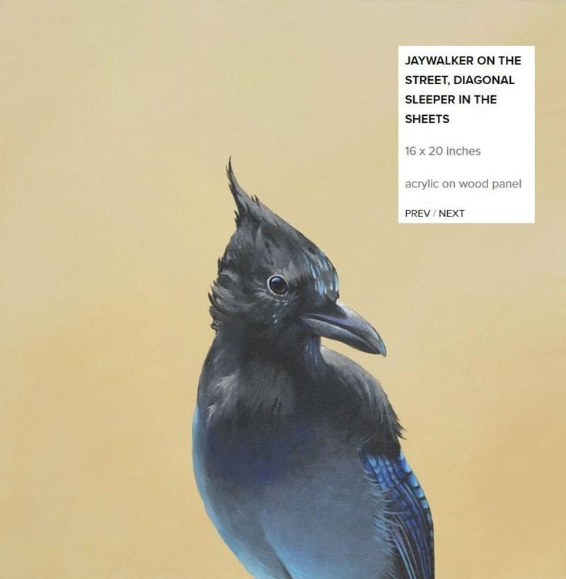 Bird - Bird - JAYWALKER ON THE STREET, DIAGONAL SLEEPER IN THE SHEETS 16 x 20 inches acrylic on wood panel PREV / NEXT
