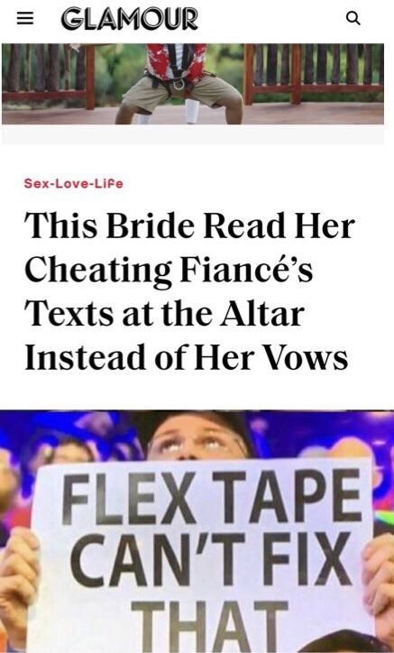 Text - = GLAMOUR Sex-Love-Life This Bride Read Her Cheating Fiancé's Texts at the Altar Instead of Her Vows FLEX TAPE CAN'T FIX THAT