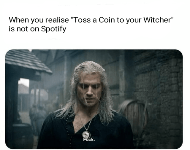 "Text - When you realise ""Toss a Coin to your Witcher"" is not on Spotify Fuck."