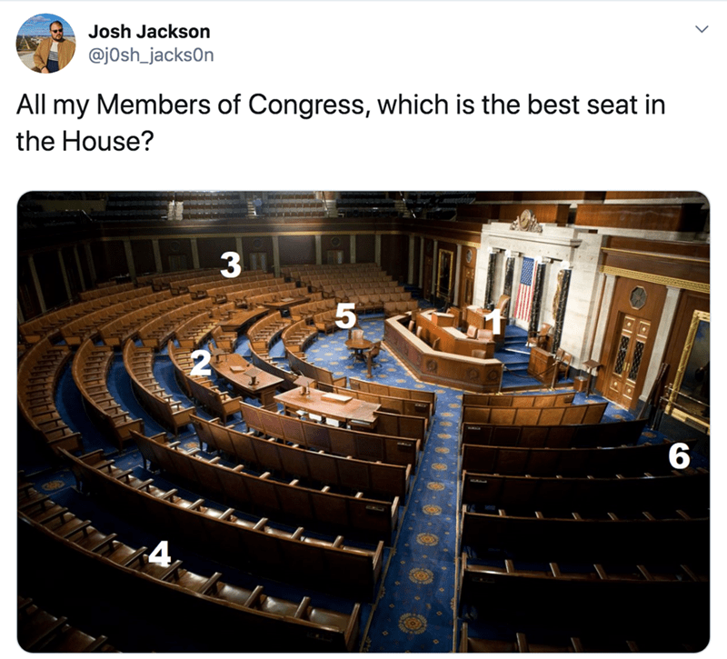 Auditorium - Josh Jackson @jOsh_jacksOn All my Members of Congress, which is the best seat in the House? 3 H 6