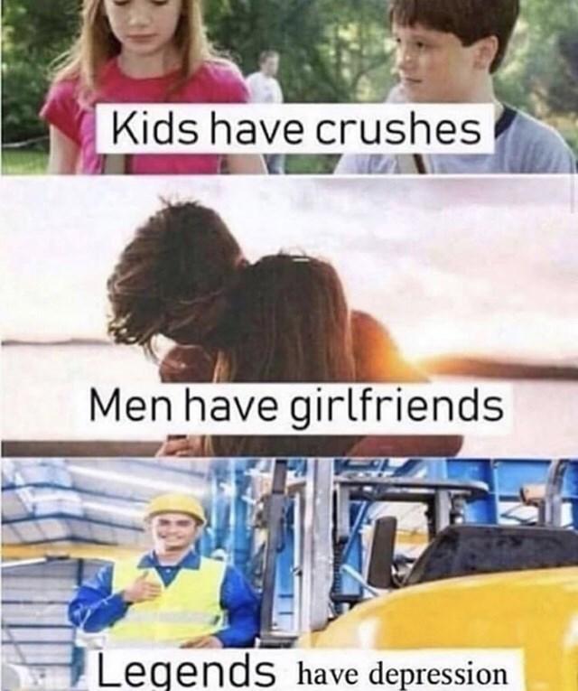 Friendship - Kids have crushes Men have girlfriends Legends have depression