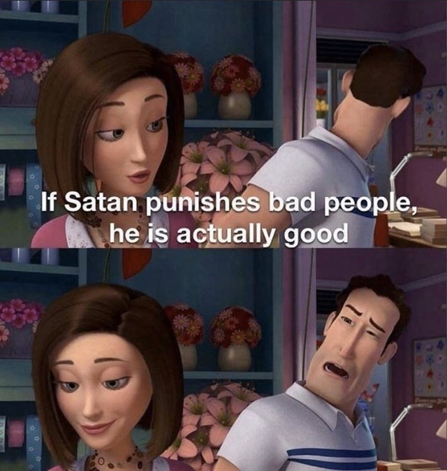 Cartoon - If Satan punishes bad people, he is actually good 2344