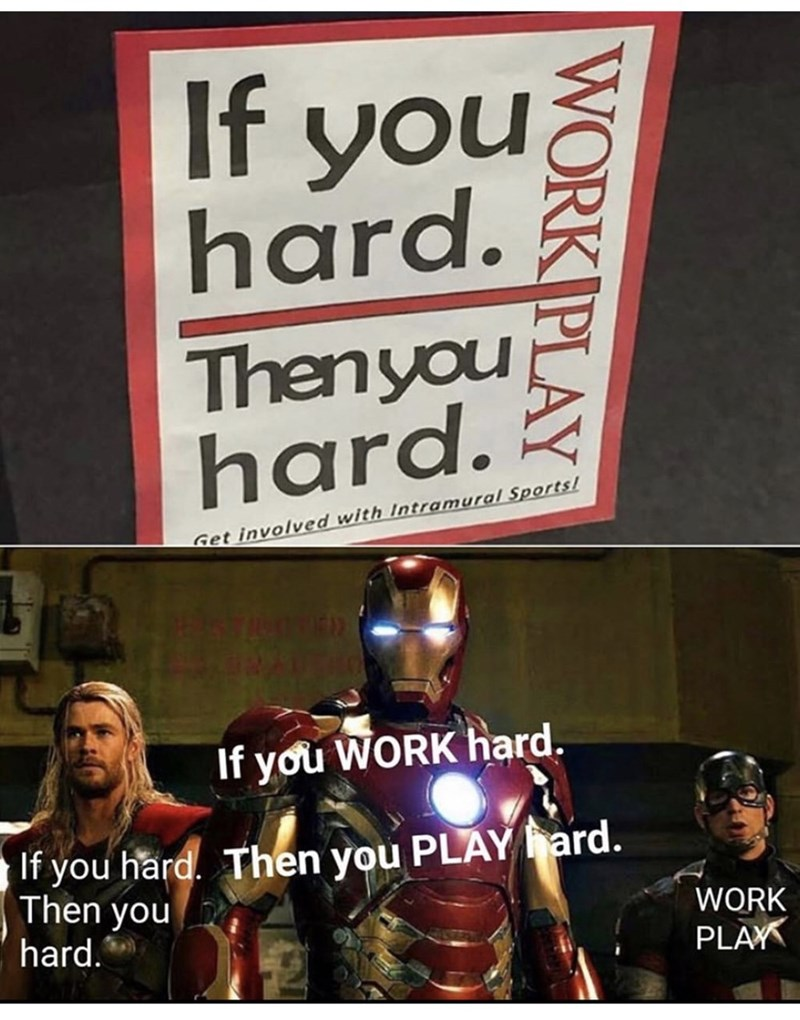 Fictional character - If you hard. Thenyou hard. Get involved with Intramural Sports/ If you WORK hard. If you hard. Then you PLAY ard. Then you hard. * WORK PLAY WORK PLAY