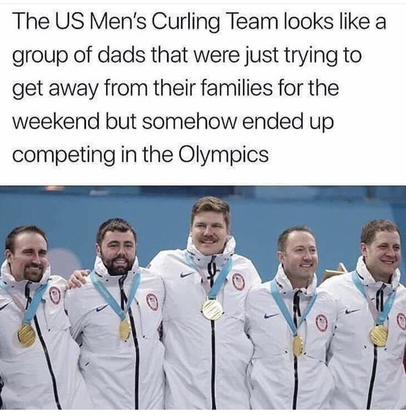 Team - The US Men's Curling Team looks like a group of dads that were just trying to get away from their families for the weekend but somehow ended up competing in the Olympics