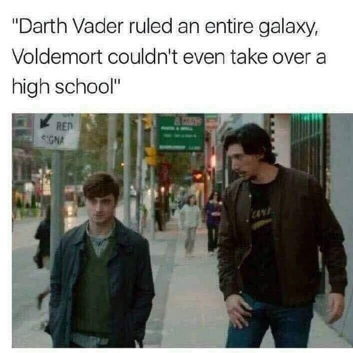 "Text - ""Darth Vader ruled an entire galaxy, Voldemort couldn't even take over a high school"" & CAN RED SGNA"