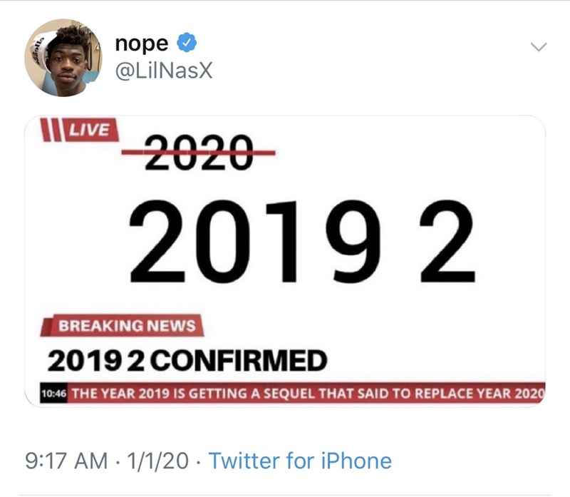 Text - nope @LiINasX IILIVE 2020- 20192 BREAKING NEWS 20192 CONFIRMED 10:46 THE YEAR 2019 IS GETTING A SEQUEL THAT SAID TO REPLACE YEAR 2020 9:17 AM - 1/1/20 · Twitter for iPhone