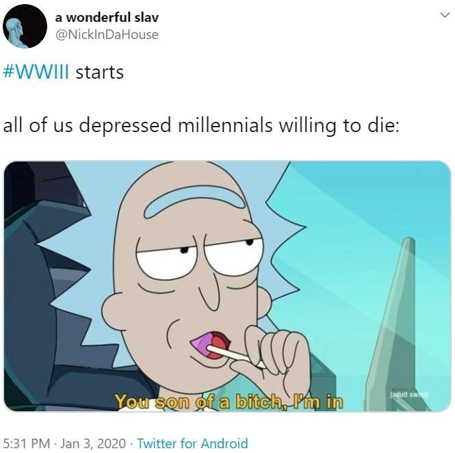 Cartoon - a wonderful slav @NicklnDaHouse #WWIII starts all of us depressed millennials willing to die: ladult sw You son of a bitch, Pm in 5:31 PM Jan 3, 2020 - Twitter for Android