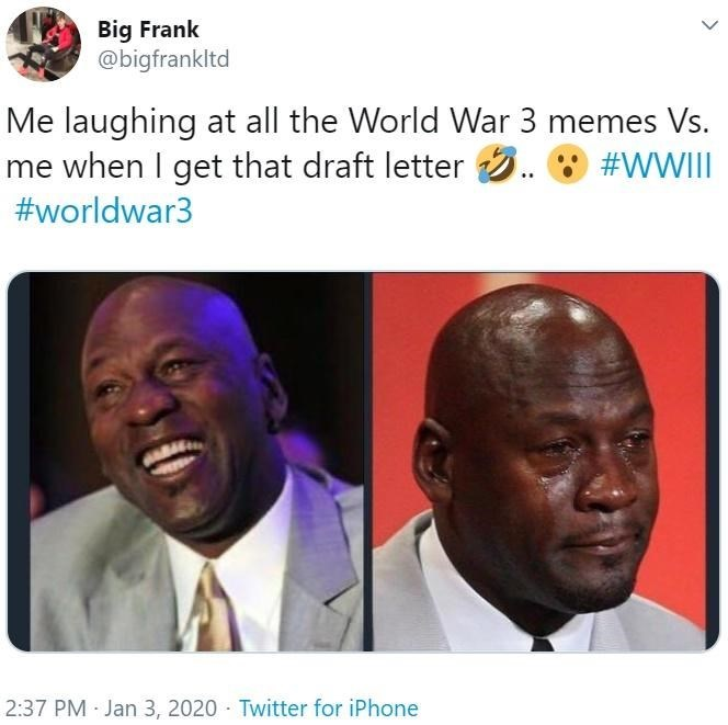 Text - Big Frank @bigfrankltd Me laughing at all the World War 3 memes Vs. me when I get that draft letter . #worldwar3 #WWIII 2:37 PM Jan 3, 2020 - Twitter for iPhone