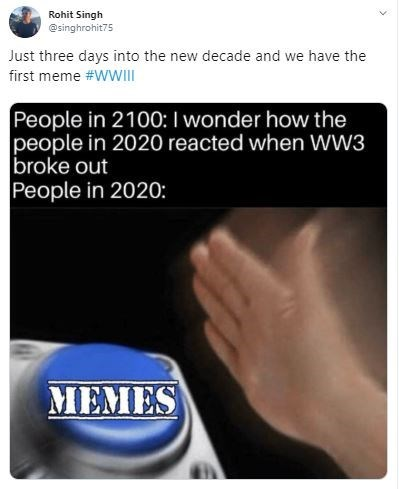 Text - Rohit Singh @singhrohit75 Just three days into the new decade and we have the first meme #WWII People in 2100: I wonder how the people in 2020 reacted when WW3 broke out People in 2020: MEMES