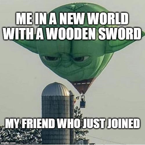 Fictional character - ME IN A NEW WORLD WITH A WOODEN SWORD MY FRIEND WHO JUST JOINED imgflip.com