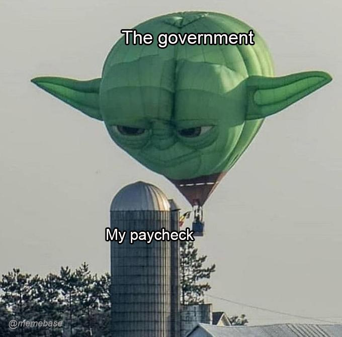 Yoda - The government My paycheck @memebase