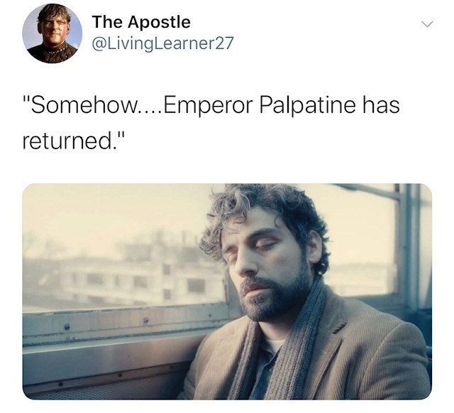 "Text - The Apostle @LivingLearner27 ""Somehow...Emperor Palpatine has returned."""