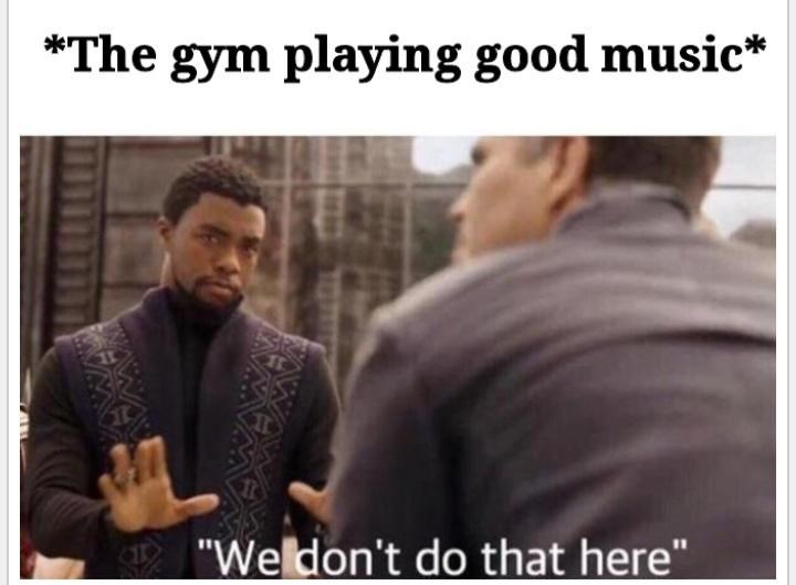"People - *The gym playing good music* ""Weldon't do that here"""