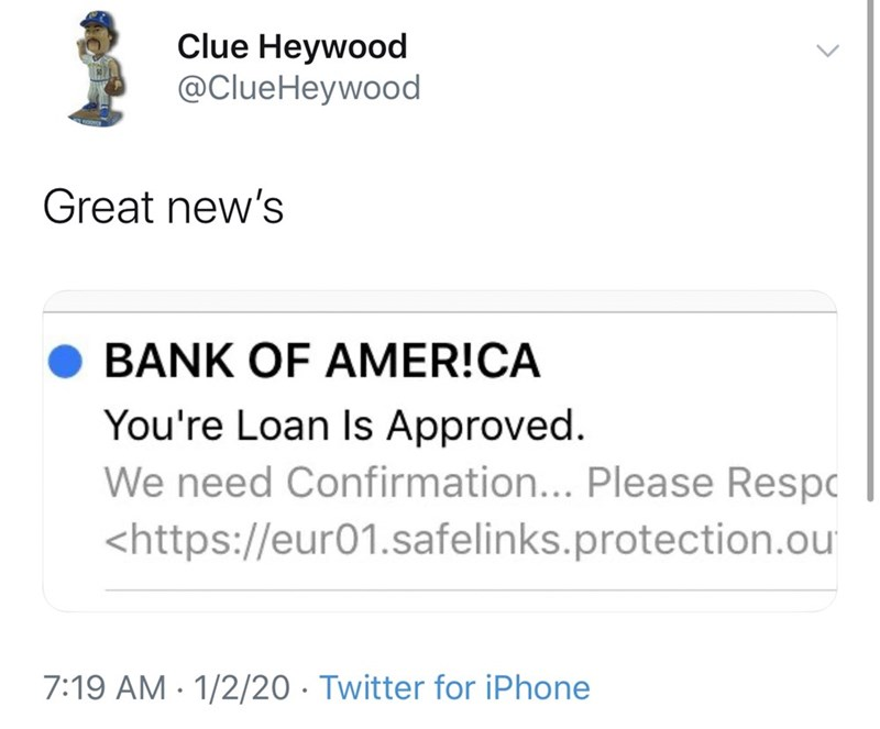 Text - Clue Heywood @ClueHeywood Great new's BANK OF AMER!CA You're Loan Is Approved. We need Confirmation... Please Respc <https://eur01.safelinks.protection.ou 7:19 AM · 1/2/20 · Twitter for iPhone