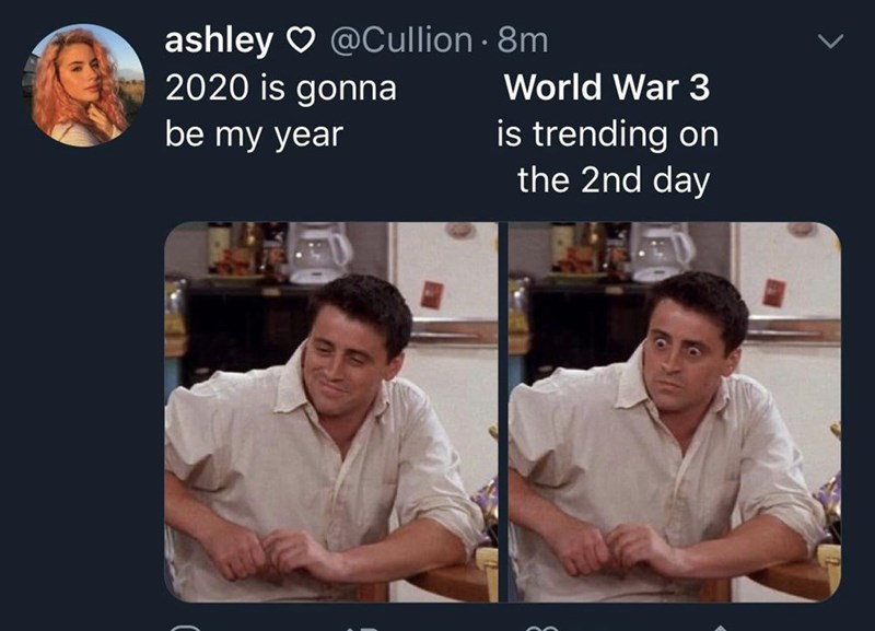 Text - ashley O @Cullion · 8m 2020 is gonna World War 3 is trending on the 2nd day be my year
