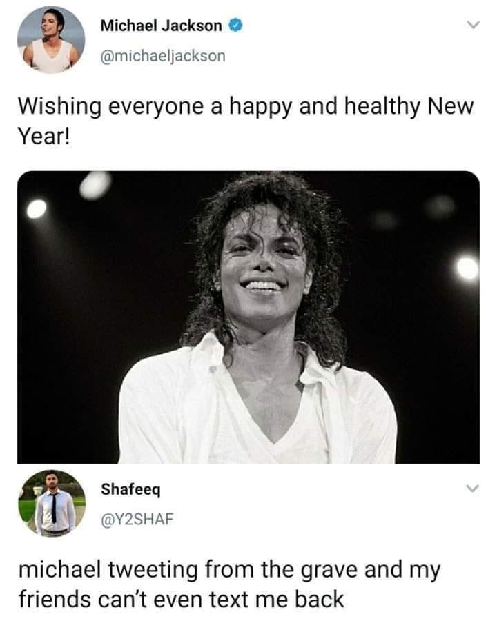 Text - Michael Jackson @michaeljackson Wishing everyone a happy and healthy New Year! Shafeeq @Y2SHAF michael tweeting from the grave and my friends can't even text me back