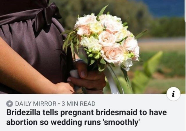 Bouquet - DAILY MIRROR 3 MIN READ Bridezilla tells pregnant bridesmaid to have abortion so wedding runs 'smoothly'