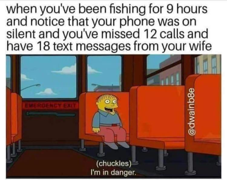 Cartoon - when you've been fishing for 9 hours and notice that your phone was on silent and you've missed 12 calls and have 18 text messages from your wife EMERGENCY EXIT (chuckles) I'm in danger. @dwainb8e