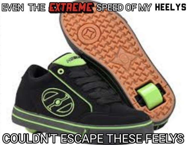Footwear - EVEN THE EXTREME SPEED OF MY HEELYS COULDN'T ESCAPE THESE FEELYS