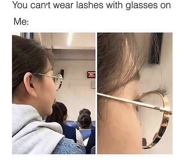 Face - You can't wear lashes with glasses on Me: