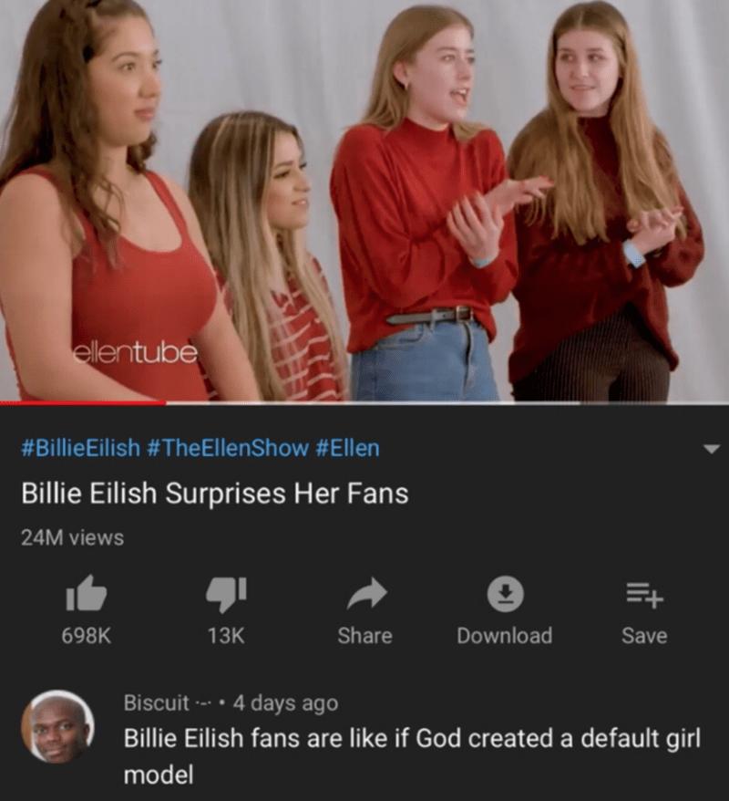 Font - ellentube #BillieEilish #TheEllenShow #Ellen Billie Eilish Surprises Her Fans 24M views 698K 13K Share Download Save Biscuit --- • 4 days ago Billie Eilish fans are like if God created a default girl model