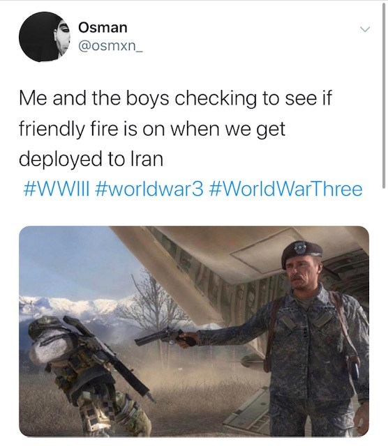 Adaptation - Osman @osmxn_ Me and the boys checking to see if friendly fire is on when we get deployed to Iran #WWIII #worldwar3 #WorldWarThree